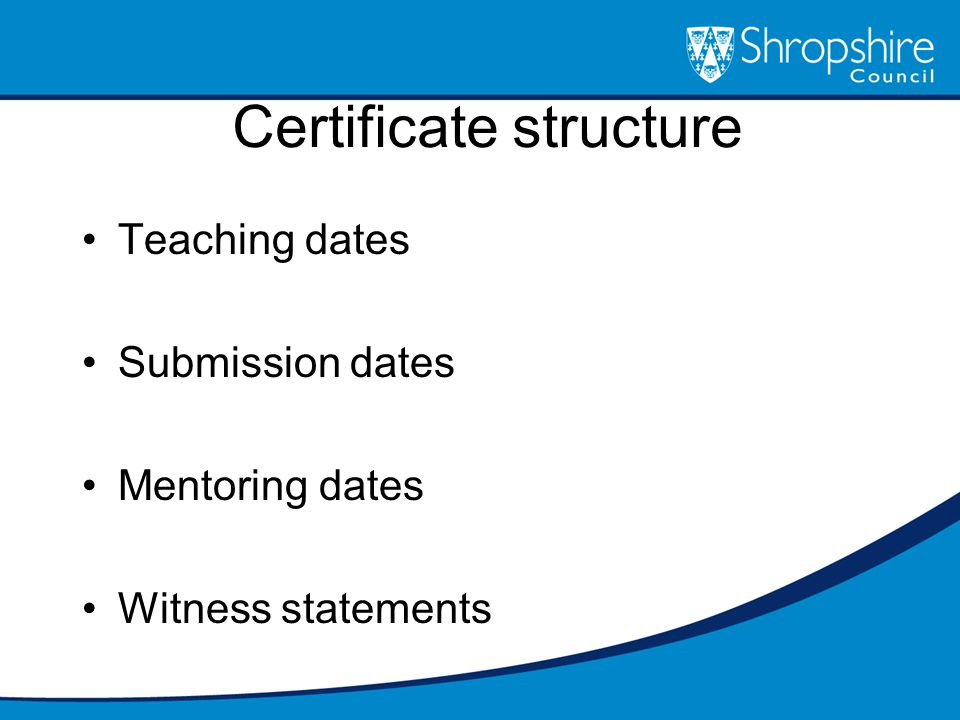 Certificate structure Teaching dates Submission dates Mentoring dates Witness statements