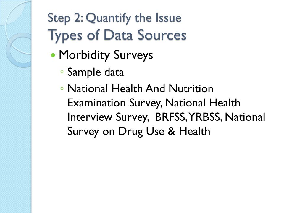 Morbidity Surveys ◦ Sample data ◦ National Health And Nutrition Examination Survey, National Health Interview Survey, BRFSS, YRBSS, National Survey on