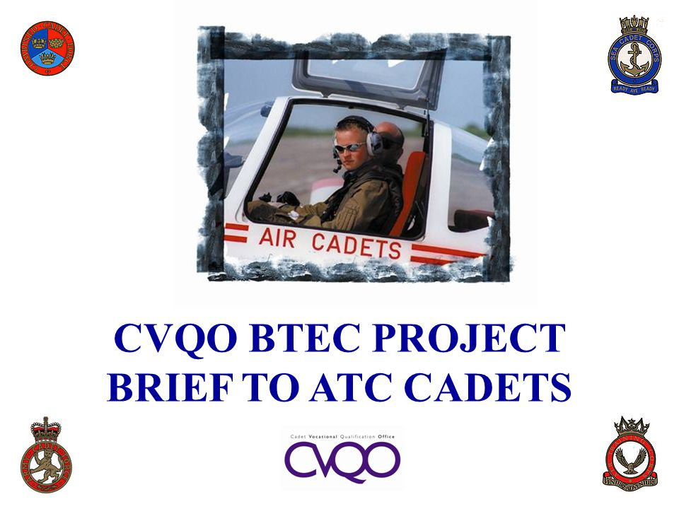CVQO BTEC PROJECT BRIEF TO ATC CADETS