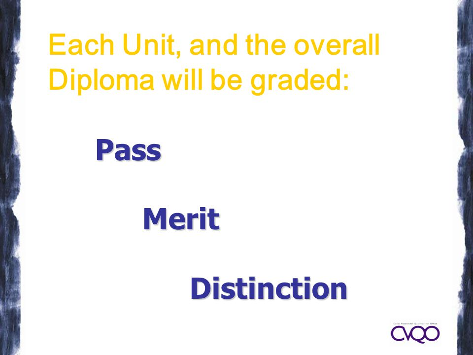 Each Unit, and the overall Diploma will be graded:PassMeritDistinction