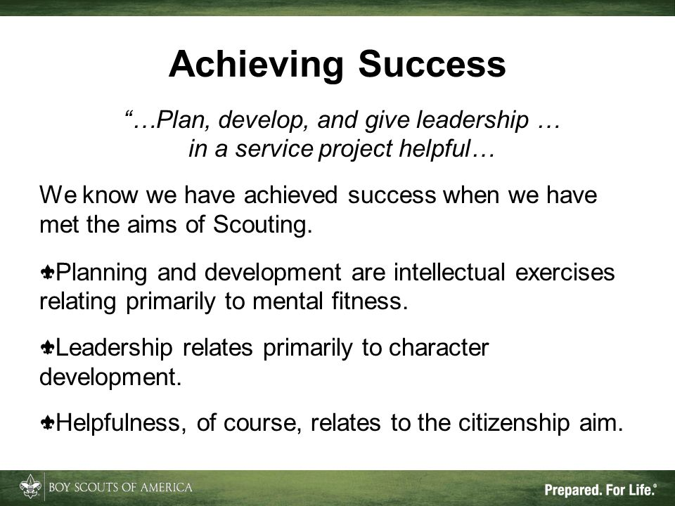 "Achieving Success ""…Plan, develop, and give leadership … in a service project helpful… We know we have achieved success when we have met the aims of S"