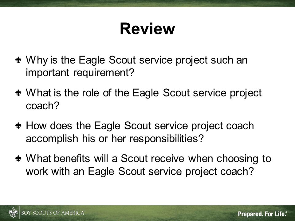 Review Why is the Eagle Scout service project such an important requirement? What is the role of the Eagle Scout service project coach? How does the E