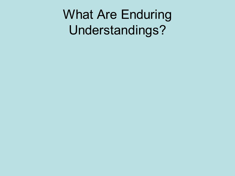 What Are Enduring Understandings?