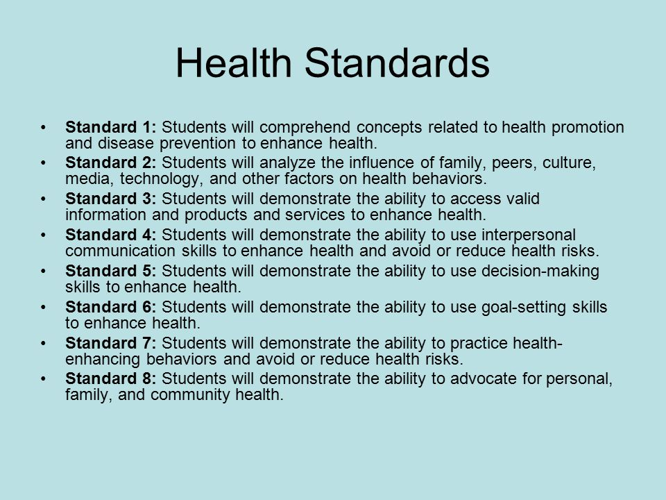 Health Standards Standard 1: Students will comprehend concepts related to health promotion and disease prevention to enhance health. Standard 2: Stude