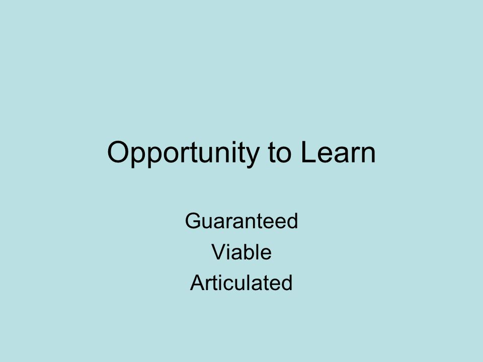 Opportunity to Learn Guaranteed Viable Articulated