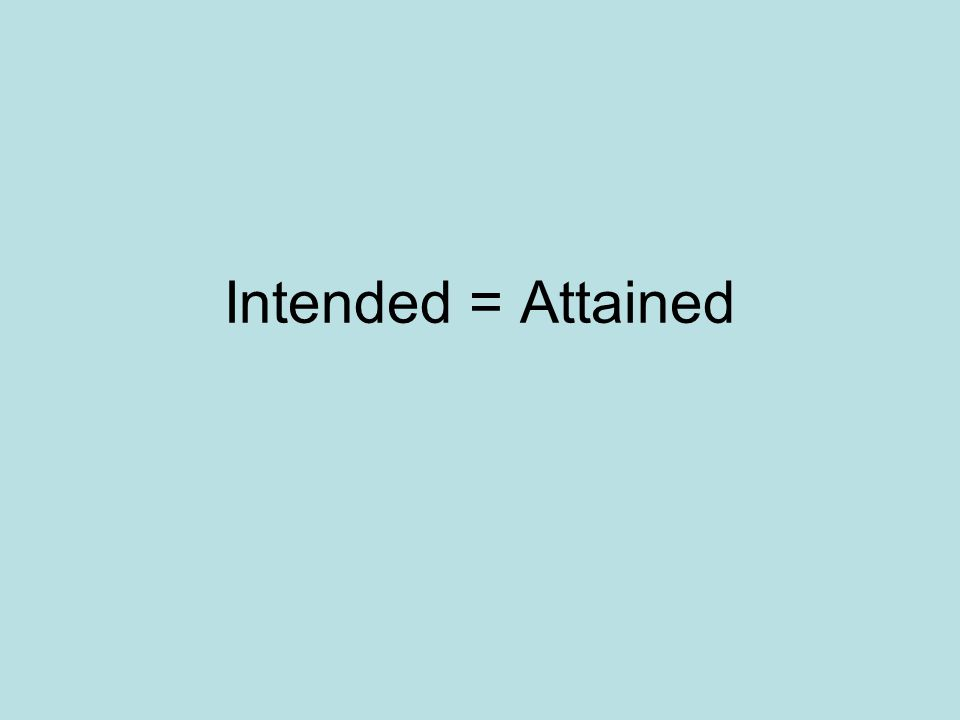 Intended = Attained
