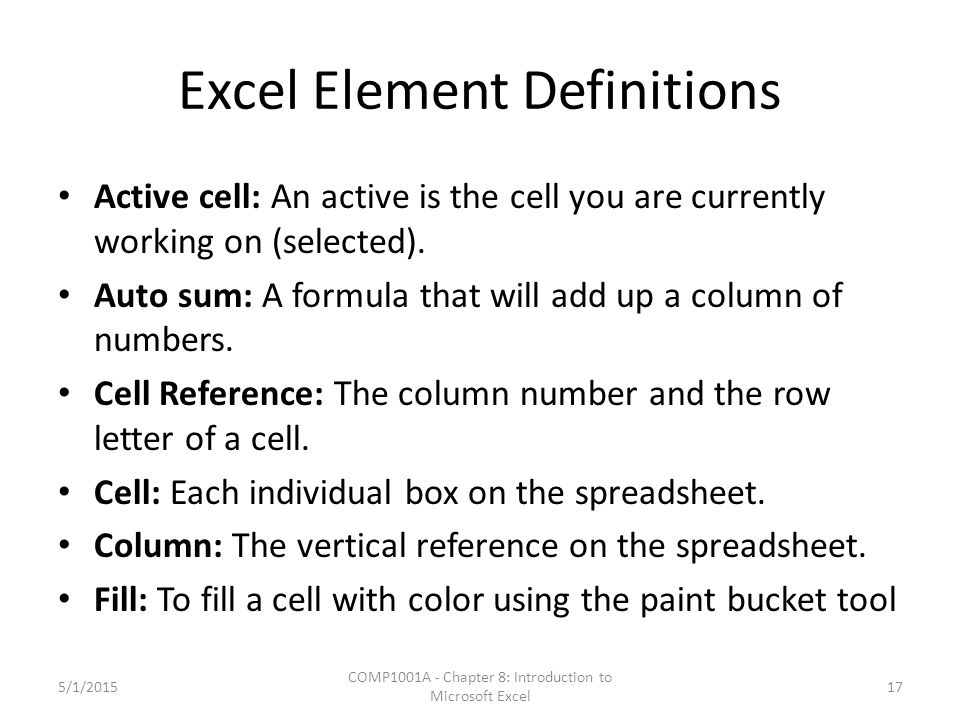 Excel Element Definitions Active cell: An active is the cell you are currently working on (selected).