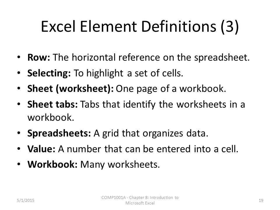 Excel Element Definitions (3) Row: The horizontal reference on the spreadsheet.