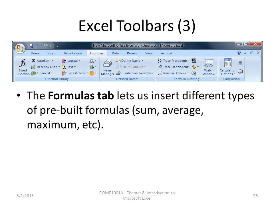 Excel Toolbars (3) The Formulas tab lets us insert different types of pre-built formulas (sum, average, maximum, etc).