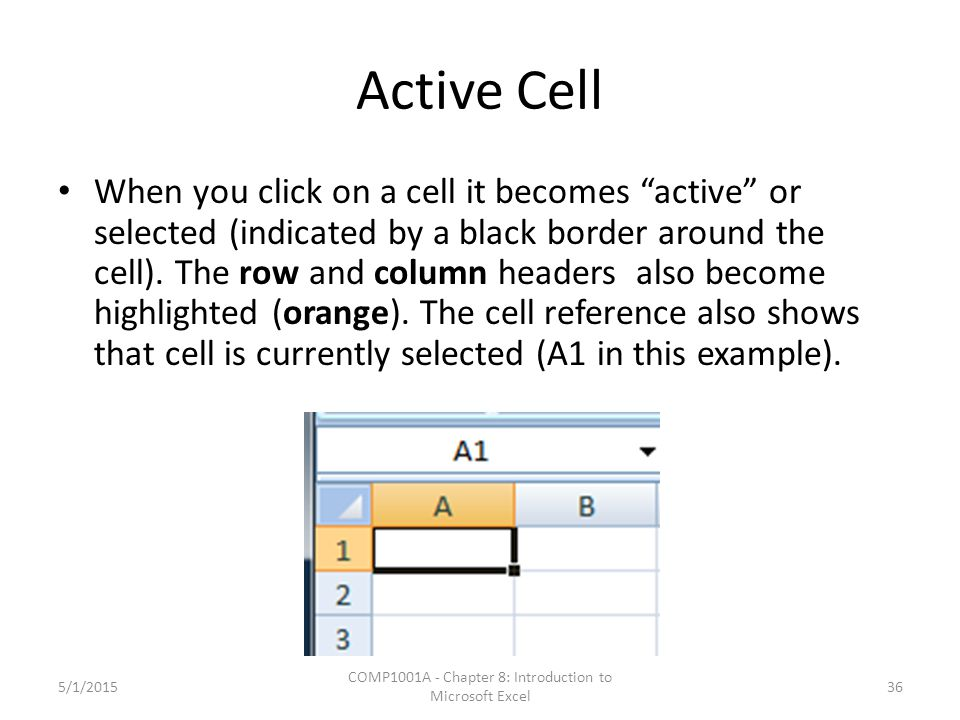 """Active Cell When you click on a cell it becomes """"active"""" or selected (indicated by a black border around the cell). The row and column headers also be"""