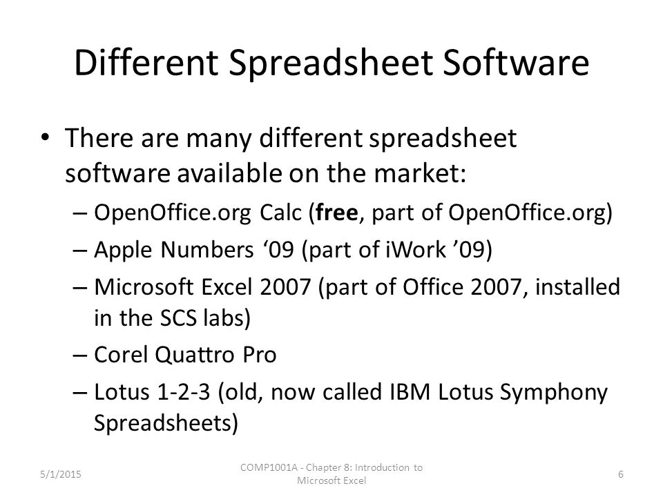 Different Spreadsheet Software There are many different spreadsheet software available on the market: – OpenOffice.org Calc (free, part of OpenOffice.