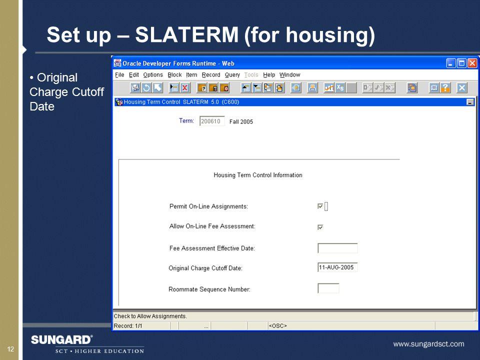 12 Set up – SLATERM (for housing) Original Charge CutoffDate