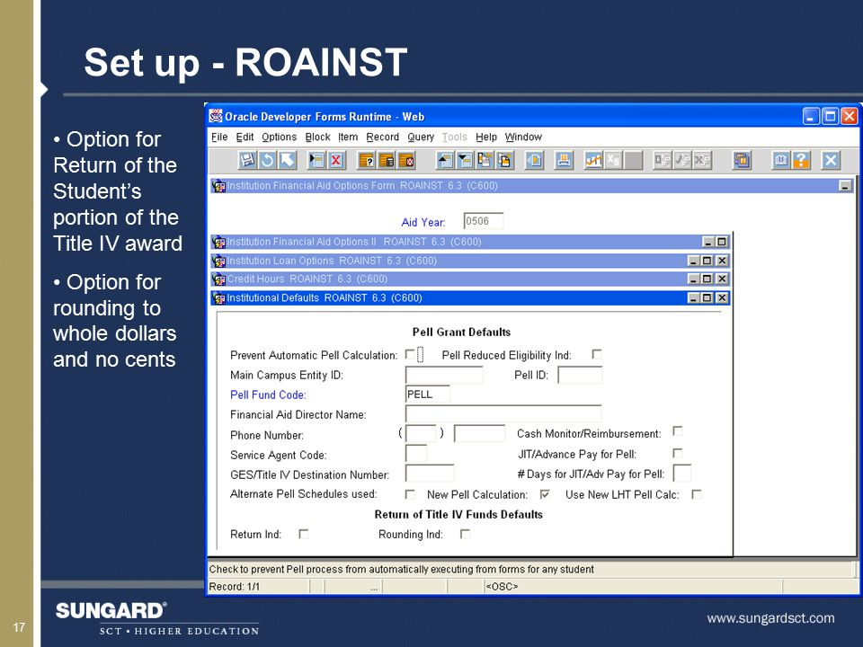 17 Set up - ROAINST Option for Return of theStudent'sportion of theTitle IV award Option for rounding towhole dollarsand no cents