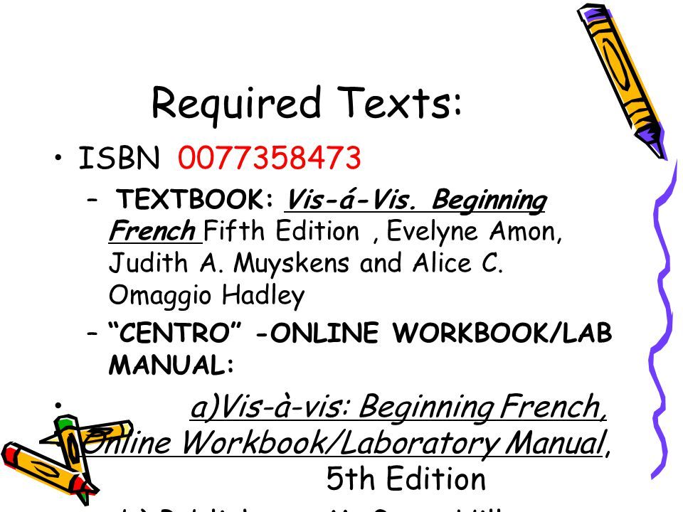 Required Texts: ISBN 0077358473 – TEXTBOOK: Vis-á-Vis.