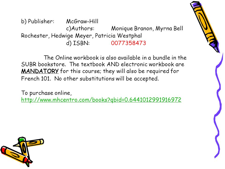 b) Publisher:McGraw-Hill c)Authors:Monique Branon, Myrna Bell Rochester, Hedwige Meyer, Patricia Westphal d) ISBN:0077358473 The Online workbook is also available in a bundle in the SUBR bookstore.