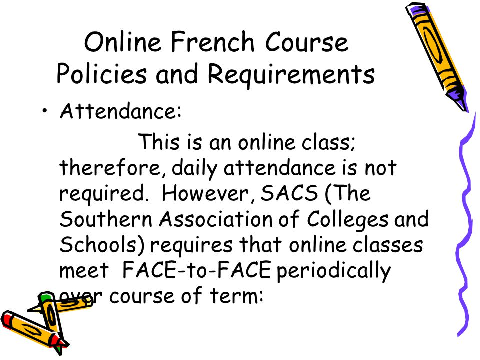 Online French Course Policies and Requirements Attendance: This is an online class; therefore, daily attendance is not required.