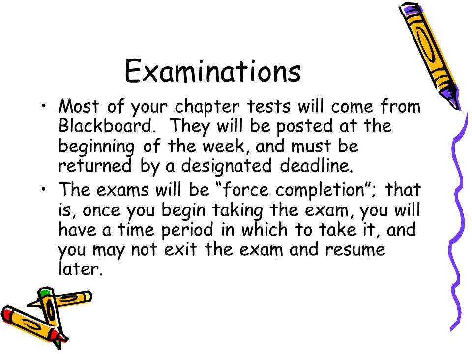 Examinations Most of your chapter tests will come from Blackboard.