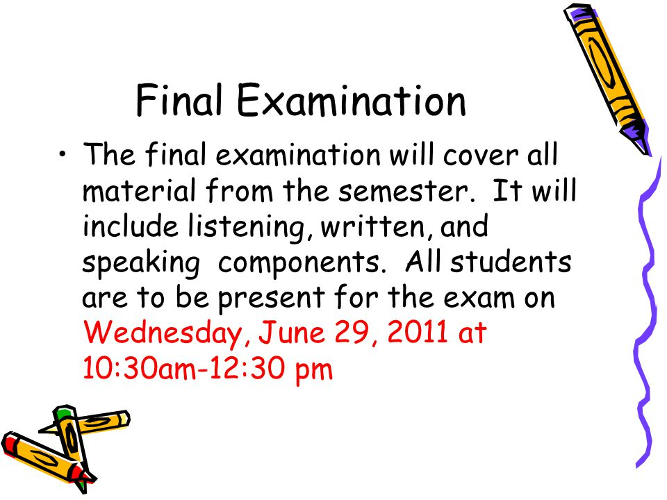 Final Examination The final examination will cover all material from the semester.