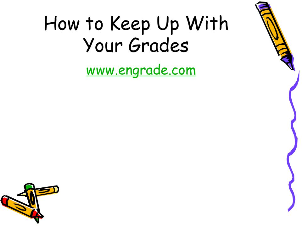 How to Keep Up With Your Grades www.engrade.com