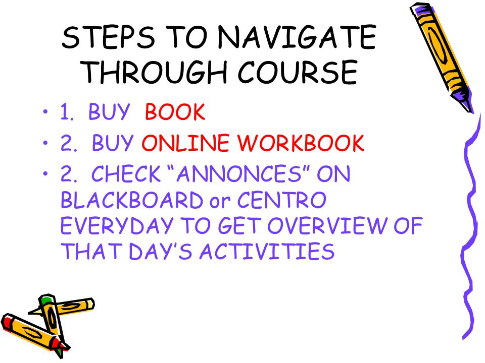 STEPS TO NAVIGATE THROUGH COURSE 1. BUY BOOK 2. BUY ONLINE WORKBOOK 2.