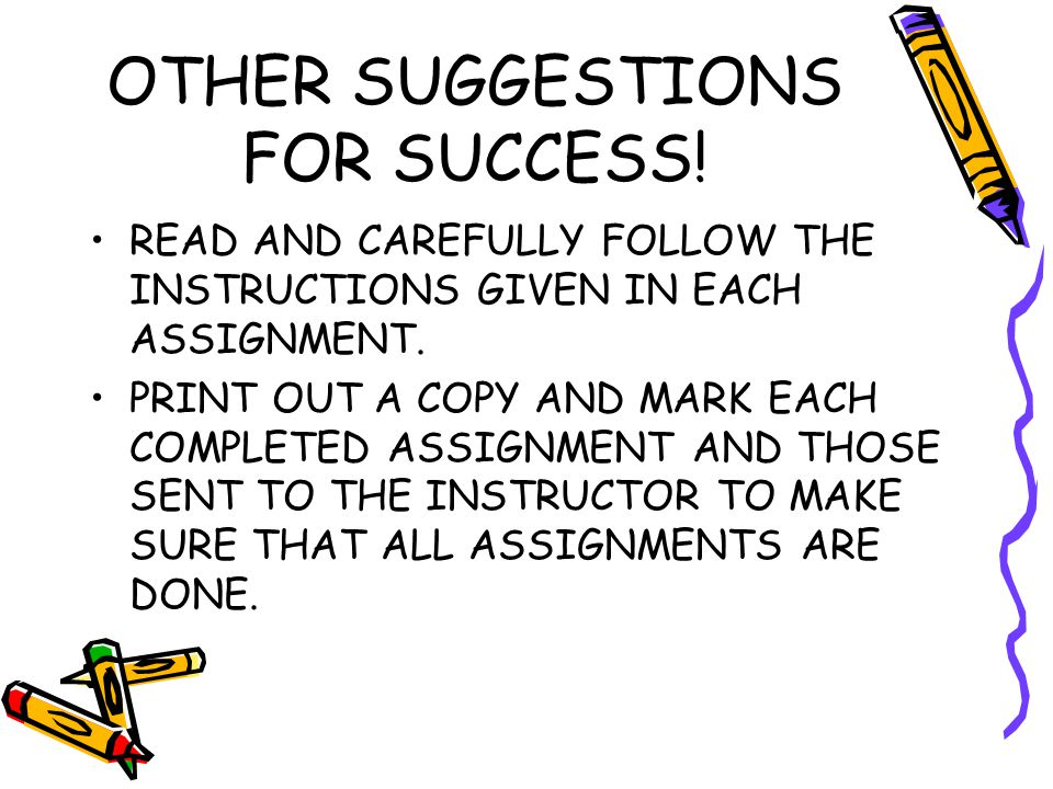 OTHER SUGGESTIONS FOR SUCCESS. READ AND CAREFULLY FOLLOW THE INSTRUCTIONS GIVEN IN EACH ASSIGNMENT.