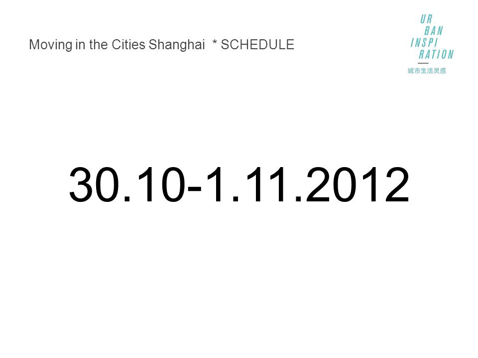 Moving in the Cities Shanghai * SCHEDULE 30.10-1.11.2012