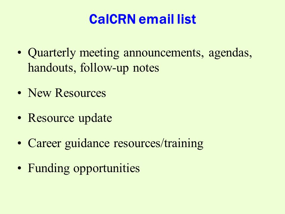 CalCRN email list Quarterly meeting announcements, agendas, handouts, follow-up notes New Resources Resource update Career guidance resources/training Funding opportunities