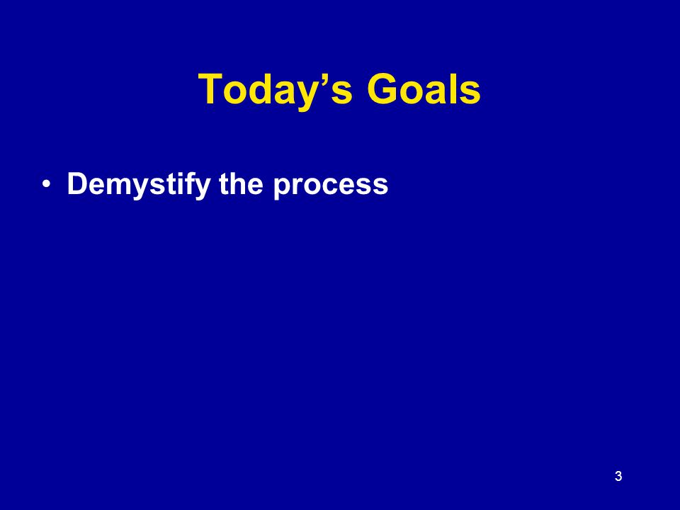 3 Today's Goals Demystify the process