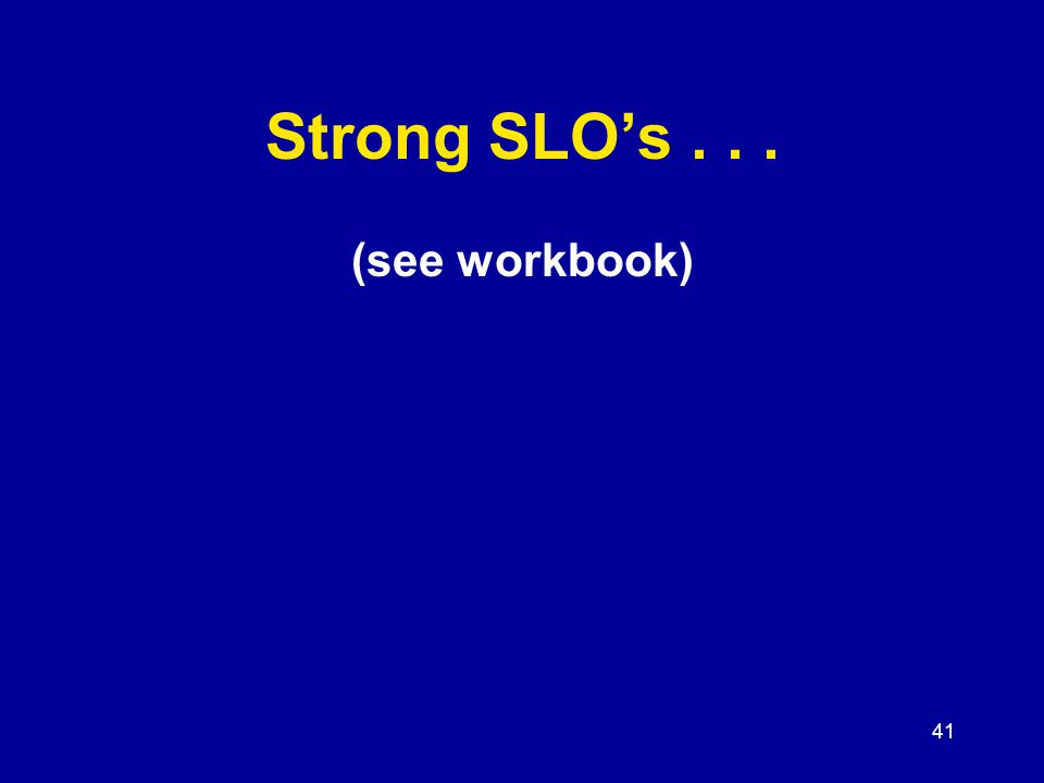 41 Strong SLO's... (see workbook)