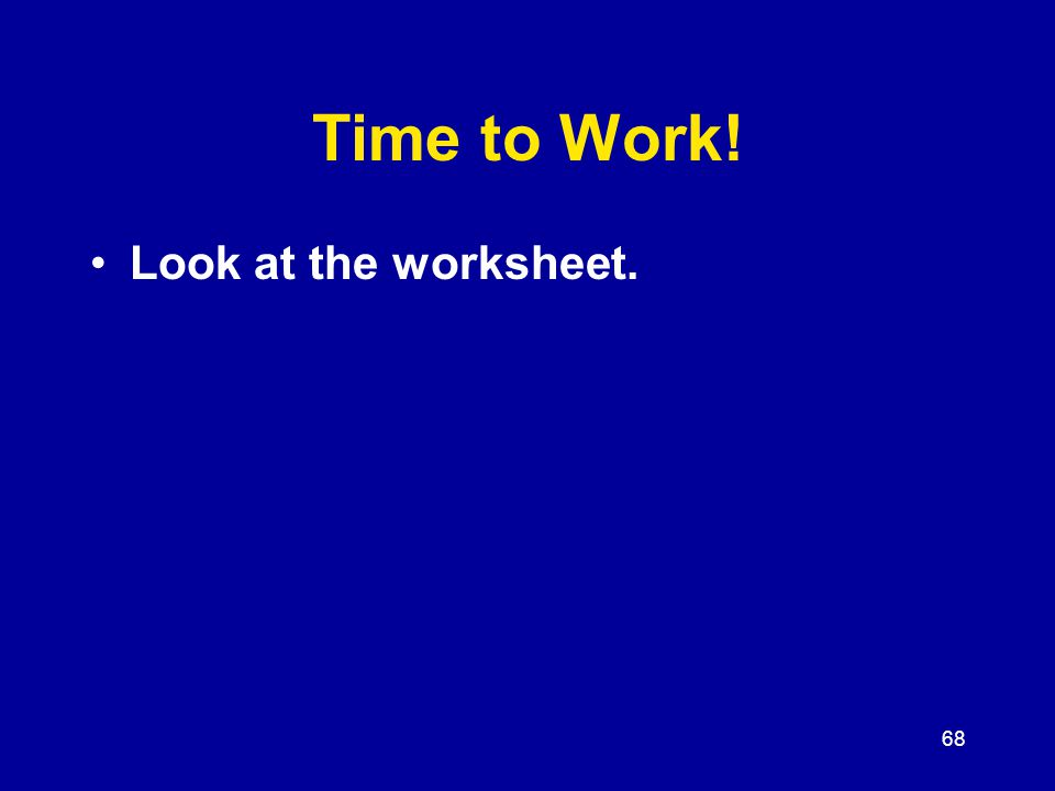 68 Time to Work! Look at the worksheet.