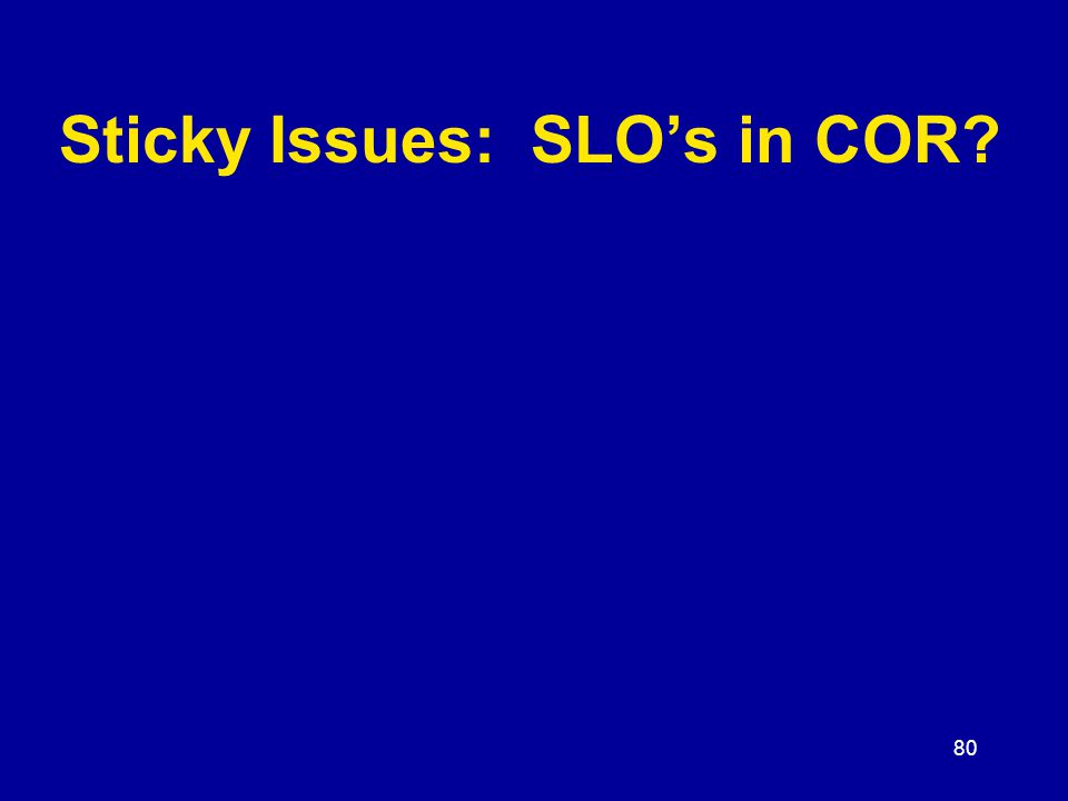 80 Sticky Issues: SLO's in COR