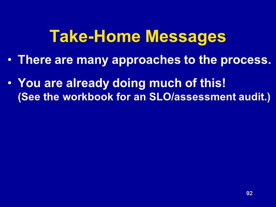 92 Take-Home Messages There are many approaches to the process.