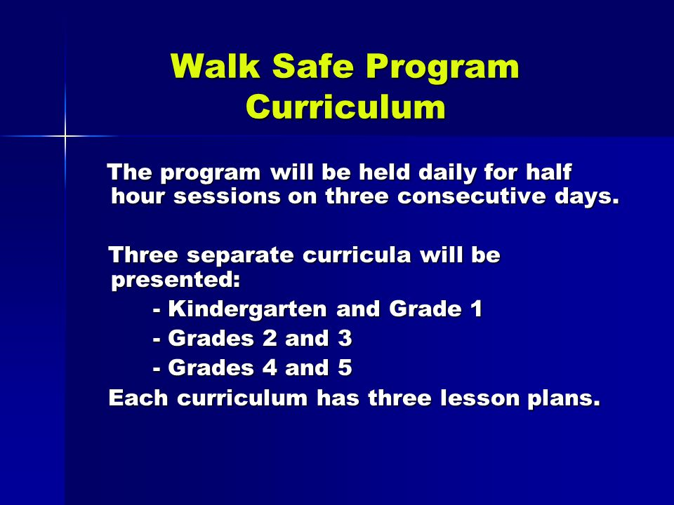 Walk Safe Program Curriculum The program will be held daily for half hour sessions on three consecutive days.