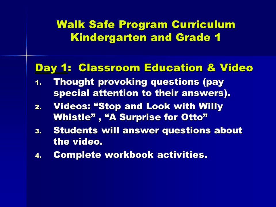 Walk Safe Program Curriculum Kindergarten and Grade 1 Day 1: Classroom Education & Video 1.
