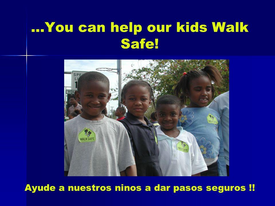 …You can help our kids Walk Safe! Ayude a nuestros ninos a dar pasos seguros !!