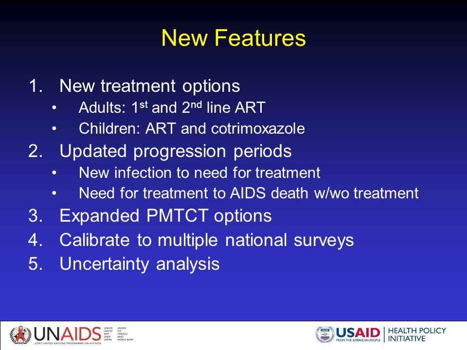 New Features 1.New treatment options Adults: 1 st and 2 nd line ART Children: ART and cotrimoxazole 2.Updated progression periods New infection to nee