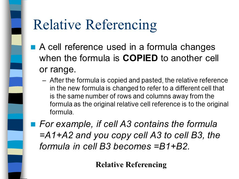 Absolute referencing Unlike relative references, absolute references don t automatically adjust when you copy formulas across rows and down columns.