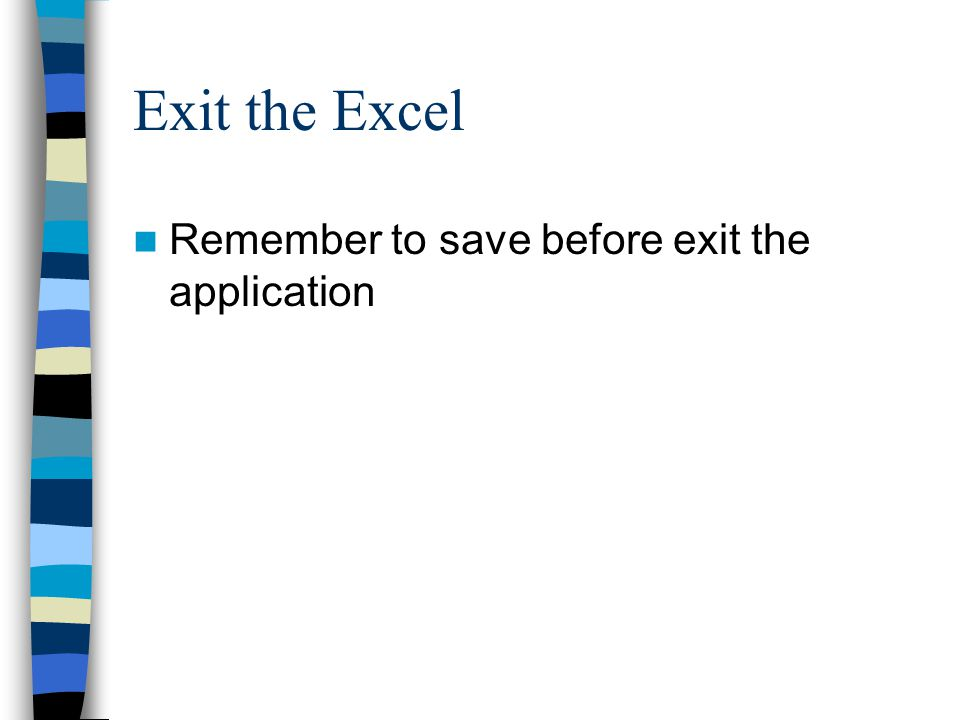 Exit the Excel Remember to save before exit the application