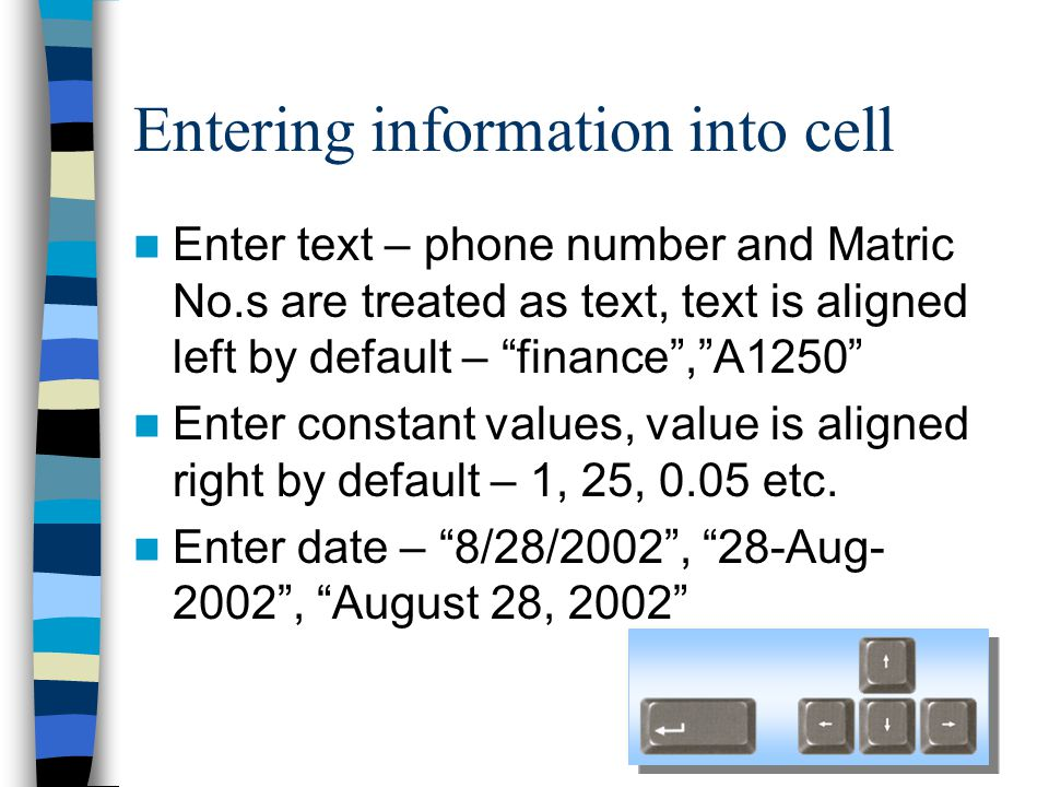 Handling Cell content Deleting 1.Select the cell Del 2.Delete the content using the ' Del ' key or type on the cell to overwrite it.