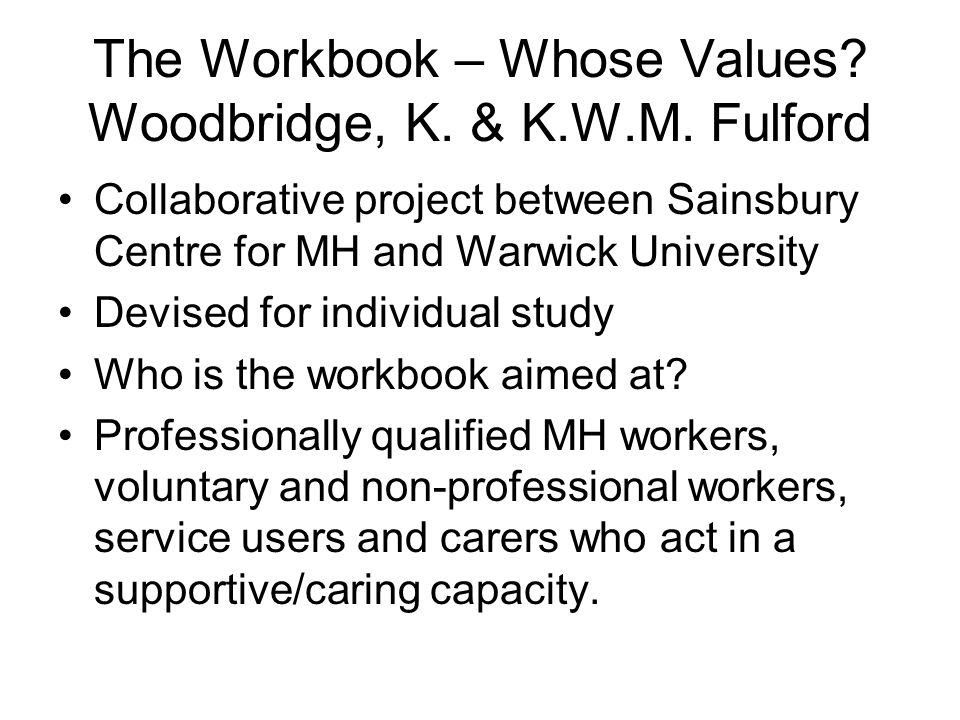 The Workbook – Whose Values. Woodbridge, K. & K.W.M.
