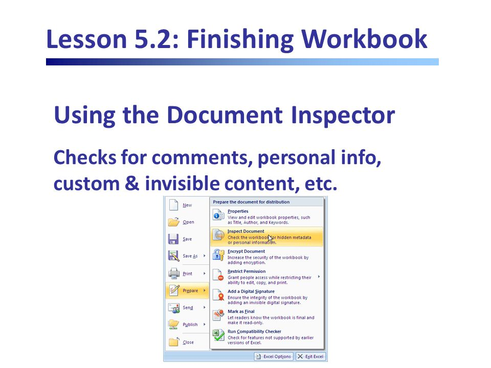 Lesson 5.2: Finishing Workbook Using the Document Inspector Checks for comments, personal info, custom & invisible content, etc.
