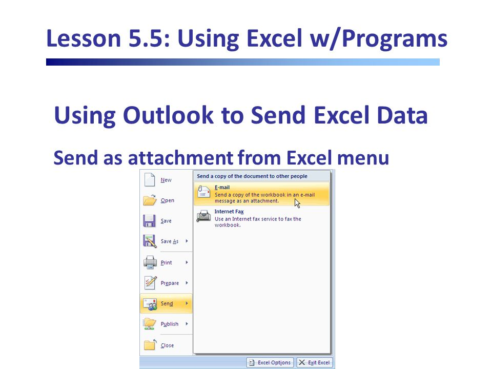 Lesson 5.5: Using Excel w/Programs Using Outlook to Send Excel Data Send as attachment from Excel menu