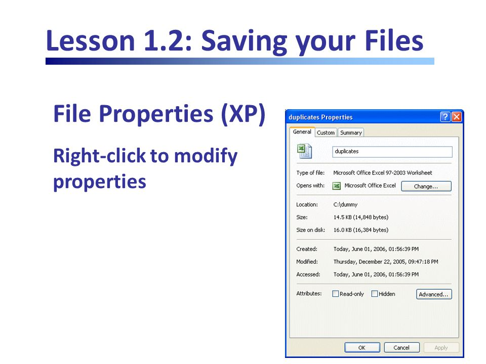 Lesson 1.2: Saving your Files File Properties (XP) Right-click to modify properties
