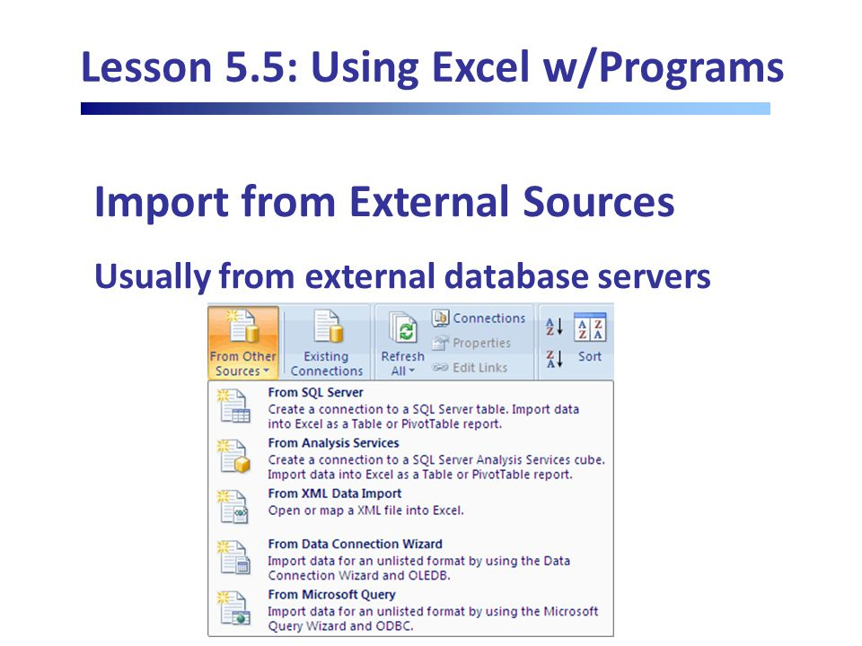 Lesson 5.5: Using Excel w/Programs Import from External Sources Usually from external database servers