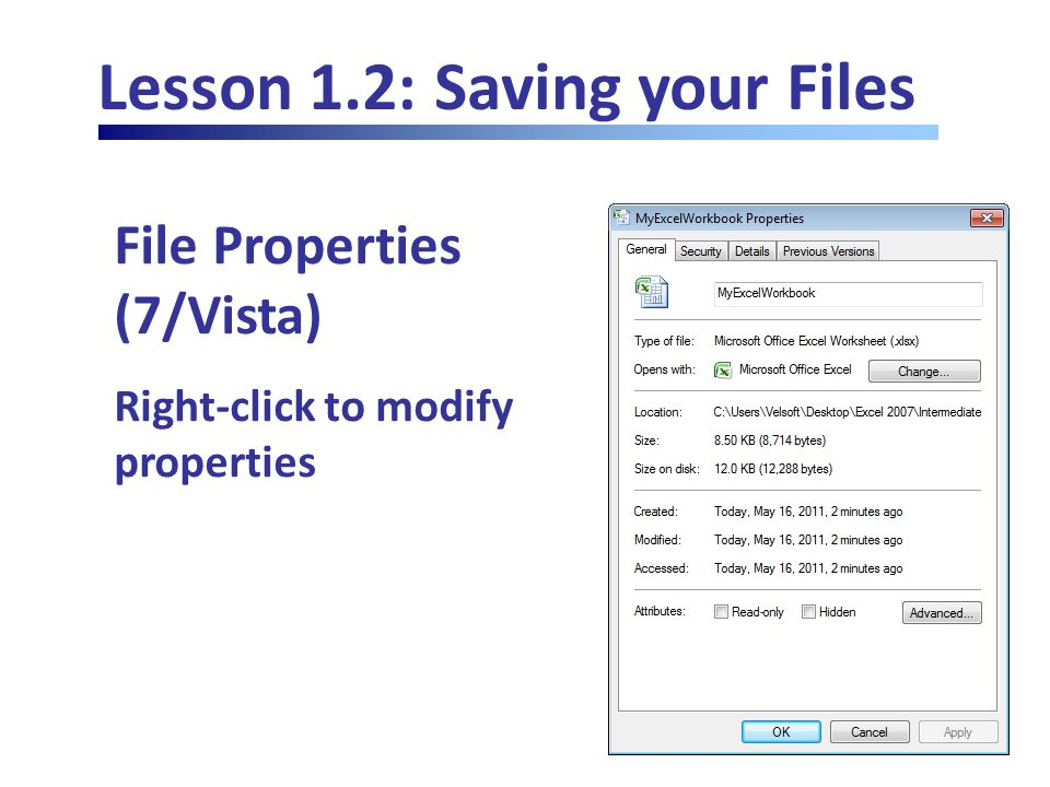 Lesson 1.2: Saving your Files File Properties (7/Vista) Right-click to modify properties