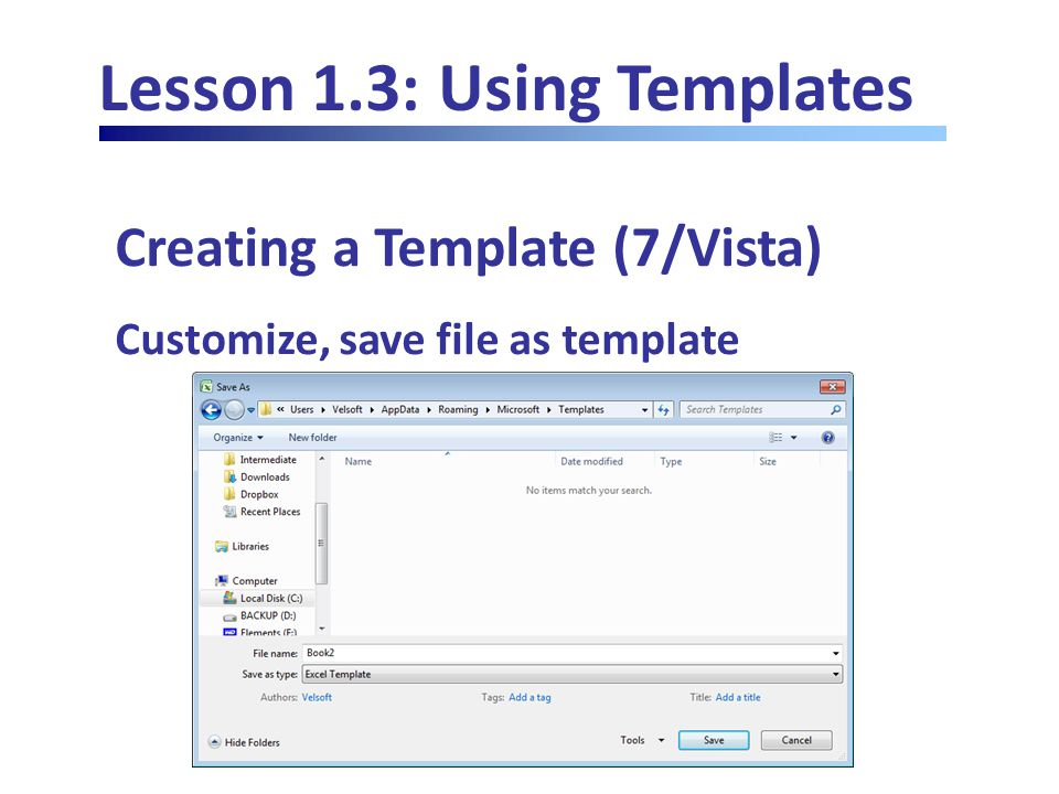 Lesson 1.3: Using Templates Creating a Template (7/Vista) Customize, save file as template