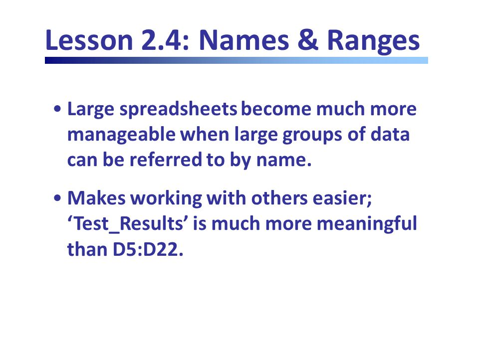 Lesson 2.4: Names & Ranges Large spreadsheets become much more manageable when large groups of data can be referred to by name.