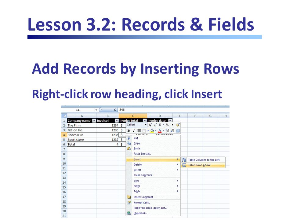 Lesson 3.2: Records & Fields Add Records by Inserting Rows Right-click row heading, click Insert