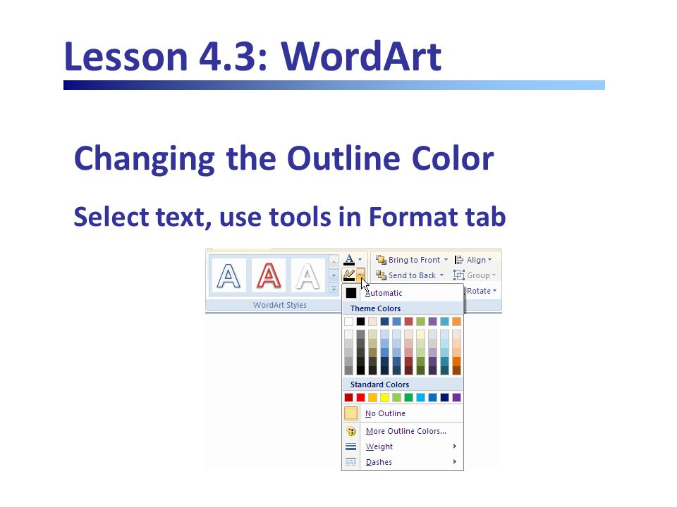 Lesson 4.3: WordArt Changing the Outline Color Select text, use tools in Format tab