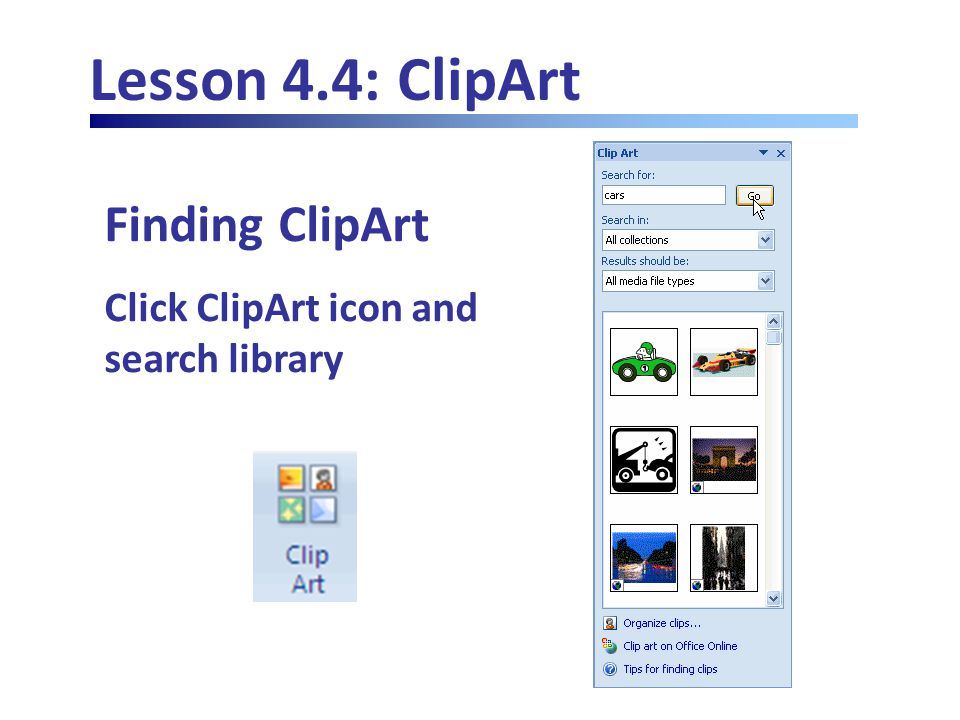 Lesson 4.4: ClipArt Finding ClipArt Click ClipArt icon and search library